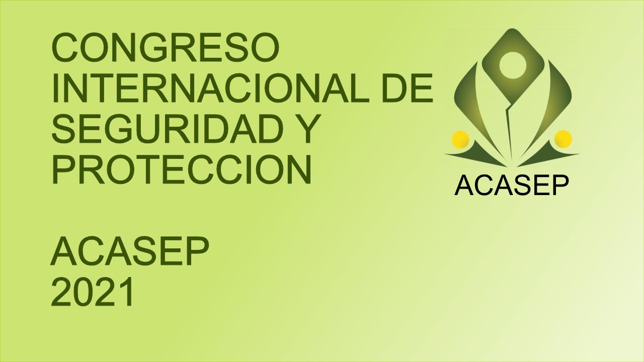 CONGRESO INTERNACIONAL DE SEGURIDAD Y PROTECCION  ACASEP 2021
